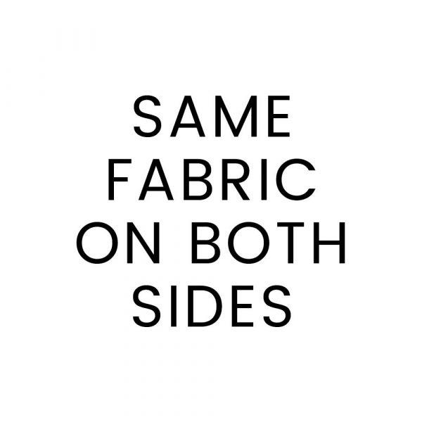 Same Fabric On Both SidesSame Fabric On Both Sides